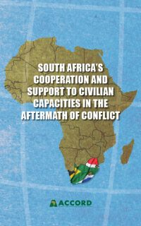 ACCORD - Report - South Africas Cooperation and Support to Civilian Capacities in the Aftermath of Conflict